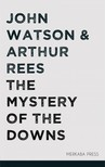 John Watson Arthur Rees, - The Mystery of the Downs [eKönyv: epub,  mobi]