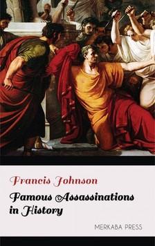 Johnson Francis - Famous Assassinations in History [eKönyv: epub, mobi]