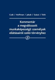 Andrea (szerk.) dr. Csák - Kommentár a megváltozott munkaképességű személyek ellátásairól szóló törvényhez [eKönyv: epub, mobi]