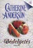 Catherine Anderson - DÉDELGETÉS - ROMANTIKUS REGÉNYEK<!--span style='font-size:10px;'>(G)</span-->