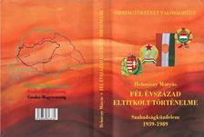 Dr Helméczy Mátyás - FÉL ÉVSZÁZAD ELTITKOLT TÖRTÉNELME Szabadságküzdelem 1939-1989