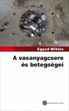 EGYED MIKLÓS - A VASANYAGCSERE ÉS BETEGSÉGEI