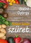 Bálint György - MINDEN HÉTEN SZÜRET
