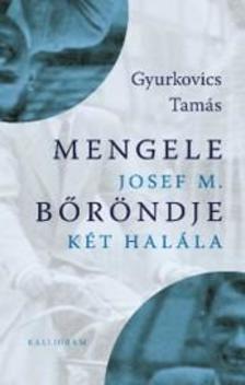 Gyurkovics Tamás - Mengele bőröndje - Josef M. két halála