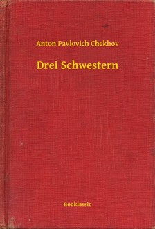 Anton Pavlovics Csehov - Drei Schwestern [eKönyv: epub, mobi]