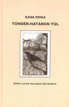 KADA ERIKA - Tündér-határon túl Áprily Lajos vallásos költészete