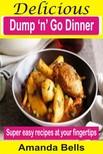 Bells Amanda - Delicious Dump 'N' Go Dinner - Super Easy Recipes At Your Fingertips [eKönyv: epub,  mobi]