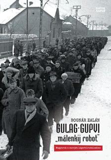 """BOGNÁR ZALÁN - Gulag Gupvi - """"málenkij robot"""""""