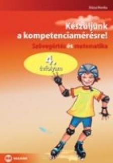 Dózsa Monika - KÉSZÜLJÜNK A KOMPETENCIAMÉRÉSRE! 4. ÉVF. SZÖVEGÉ. ÉS MATEMATIKA
