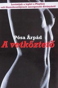 Pósa Árpád - A VETKŐZTETŐ - 400 FT