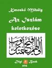 Kmoskó Mihály - Az Iszlám keletkezése [eKönyv: epub, mobi]<!--span style='font-size:10px;'>(G)</span-->