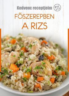 Főszerepben a rizs - Kedvenc receptjeim