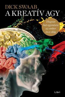 Dick Swaab - A kreatív agy - Hogyan hat egymásra az ember és a világ