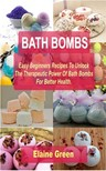 Green Elaine - Bath Bombs Easy Beginners Recipes [eKönyv: epub,  mobi]