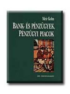 KOHN,MEIR - BANK- ÉS PÉNZÜGYEK PÉNZÜGYI PIACOK