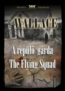 Edgar Wallace - A repülő gárda - The Flying Squad [eKönyv: epub, mobi]