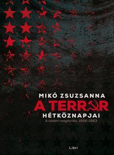 Mikó Zsuzsanna - A terror hétköznapjai - A kádári megtorlás, 1956-1963 - ÜKH 2016 -