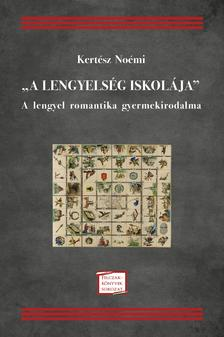 """Kertész Noémi - """"A lengyelség iskolája."""" A lengyel romantika gyermekirodalma"""