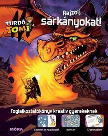- Rajzolj sárkányokat - Turbó Tomi