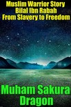 Dragon Muham Sakura - Muslim Warrior Story Bilal Ibn Rabah From Slavery to Freedom [eKönyv: epub, mobi]