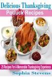 Stevens Sophia - Delicious Thanksgiving Potluck Recipes - 25 Recipes For A Memorable Thanksgiving Experience [eKönyv: epub,  mobi]