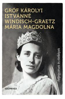 Gróf Károlyi Istvánné Windisch-Graetz Mária Magdolna - Feljegyzések és életképek