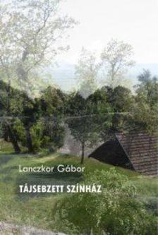 LANCZKOR GÁBOR - Tájsebzett színház
