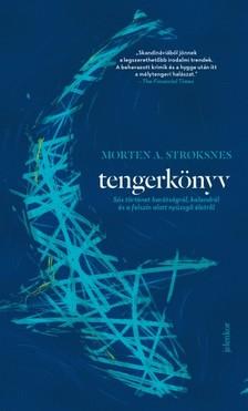 Stroksnes, Morten A. - Tengerkönyv - Sós történet barátságról, kalandról és a felszín alatt nyüzsgő életről [eKönyv: epub, mobi]