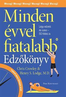 Chris Crowley - Henry S. Lodge, M. D - Minden évvel fiatalabb - Edzőkönyv - Használd a mozgás erejét, légy edzett és szexi - 50 fölött is