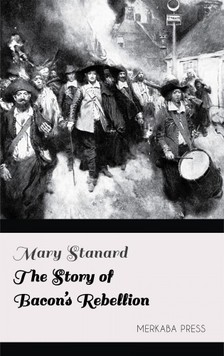 Stanard Mary - The Story of Bacon's Rebellion [eKönyv: epub, mobi]