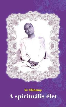 Sri Chinmoy - A spirituális élet - A szív útja. A legegyszerűbb mód belső kincseid - a béke, az öröm, a fény és a szeretet felfedezésére