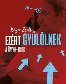 Bayer Zsolt - Ezért gyűlölnek - A Bayer-Blog