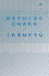 Énard, Mathias - Iránytű [eKönyv: epub, mobi]