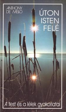 ANTHONY DE MELLO - ÚTON ISTEN FELÉ