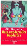 KAROLY, JIL - Mein wundervoller Wonderbra [antikvár]