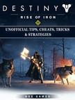 Games HSE - Destiny Rise of Iron Unofficial Tips,  Cheats,  Tricks,  & Strategies [eKönyv: epub,  mobi]