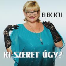 Elek Icu - Elek Icu - Ki szeret úgy? (CD)