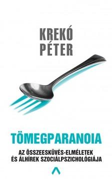 Krekó Péter - Tömegparanoia - Az összeesküvéselméletek és álhírek szociálpszichológiája [eKönyv: epub, mobi]