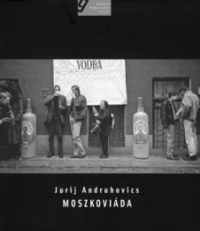 ANDRUHOVICS, JURIJ - MOSZKOVIÁDA