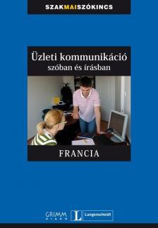 - ÜZLETI KOMMUNIKÁCIÓ SZÓBAN ÉS ÍRÁSBAN FRANCIA