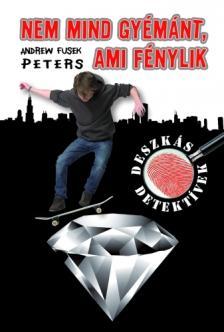 PETERS, ANDREW FUSEK - Nem mind gyémánt, ami fénylik - KEMÉNY BORÍTÓS