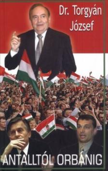 TORGYÁN JÓZSEF - Antalltól Orbánig