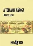 Level, Maurice - A tolvajok városa [eKönyv: epub, mobi]<!--span style='font-size:10px;'>(G)</span-->