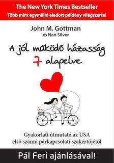 John M. Gottman és Nan Silver - A jól működő házasság 7 alapelve - Gyakorlati útmutató az USA első számú párkapcsolati szakértőjétől