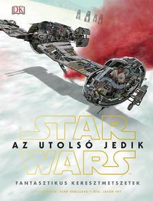 - - Star Wars - Az utolsó jedik - Fantasztikus keresztmetszetek