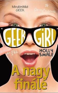Holly Smale - Geek Girl 6. - A nagy finálé