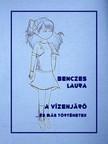 Laura Anita Benczes - A vízenjáró [eKönyv: pdf, epub, mobi]