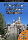 House My Ebook Publishing - Disneyland Kalifornien Reiseführer [eKönyv: epub, mobi]