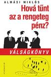 Almási Miklós - Hová tűnt az a rengeteg pénz? - Válságkönyv<!--span style='font-size:10px;'>(G)</span-->