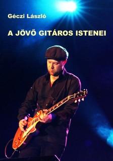 GÉCZI LÁSZLÓ - A jövő gitáros istenei [eKönyv: pdf, epub, mobi]